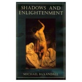 Michael Baxandall: Shadows and Enlightment